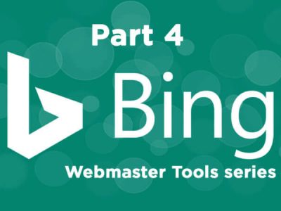 The ultimate guide to using Bing Webmaster Tools – Part 4