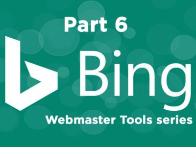 The ultimate guide to using Bing Webmaster Tools – Part 6